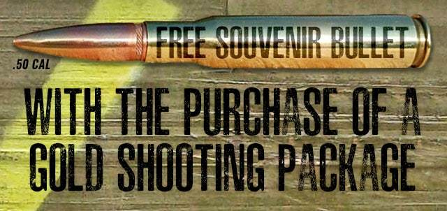FREE SOUVENIR BULLET WITH THE PURCHASE OF A GOLD SHOOTING PACKAGE