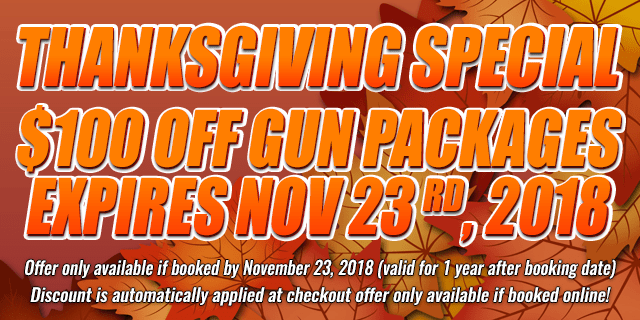 thanksgiving Special $100 OFF Gun Packages • expires nov 23 rd, 2018